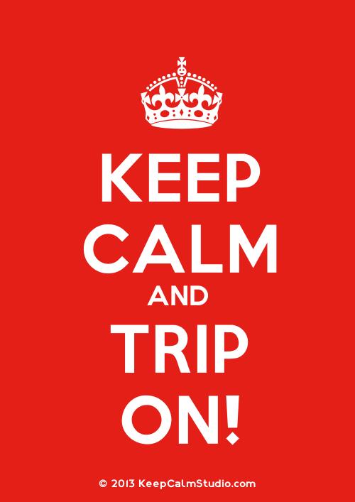 KeepCalmStudio.com-[Crown]-Keep-Calm-And-Trip-On-